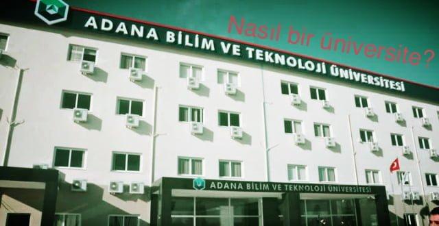 Adana Bilim Ve Teknoloji Universitesi Nasil Bir Universite